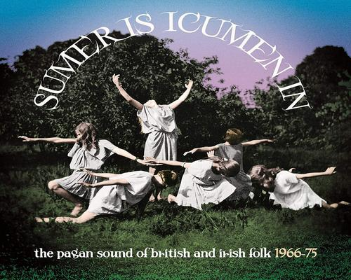 a Cd Sumer Is Icumen In: The Pagan Sound Of British & Irish Folk 1966-1975